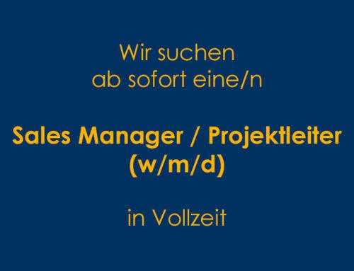 WIR SUCHEN AB SOFORT EINE/N SALES MANAGER/IN / PROJEKTLEITER/IN