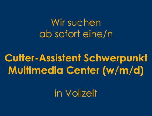 WIR SUCHEN AB SOFORT EINE/N Cutter-Assistent Schwerpunkt Multimedia Center